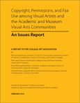 """Copyright, Permissions and Fair Use among Visual Artists and the Academic and Museum Visual Arts Communities: An Issues Report."" College Art Association, January 24, 2014."
