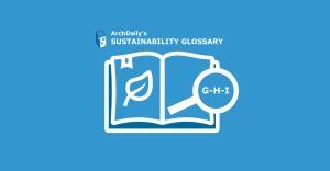 ArchDaily's Sustainability Glossary: G-H-I